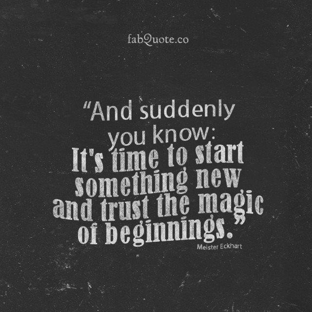Yht.äkkiä tajuat, että on aika aloittaa joitain ihan uutta